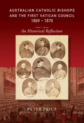 Australian Catholic Bishops and the First Vatican Council 1869 – 1870