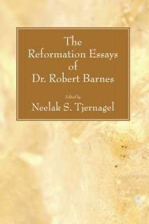 The Reformation Essays of Dr. Robert Barnes