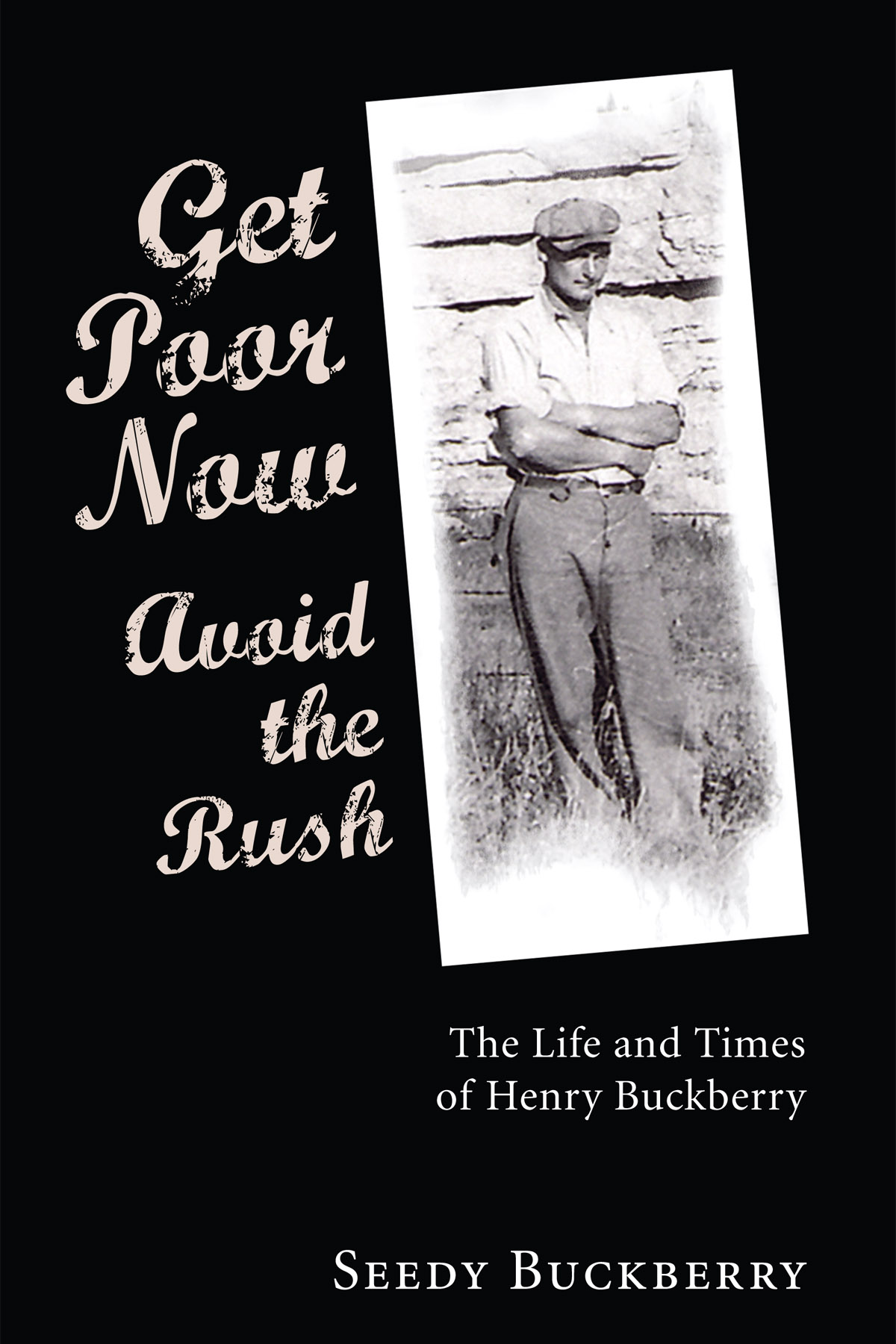 Get Poor Now, Avoid the Rush: The Life and Times of Henry Buckberry